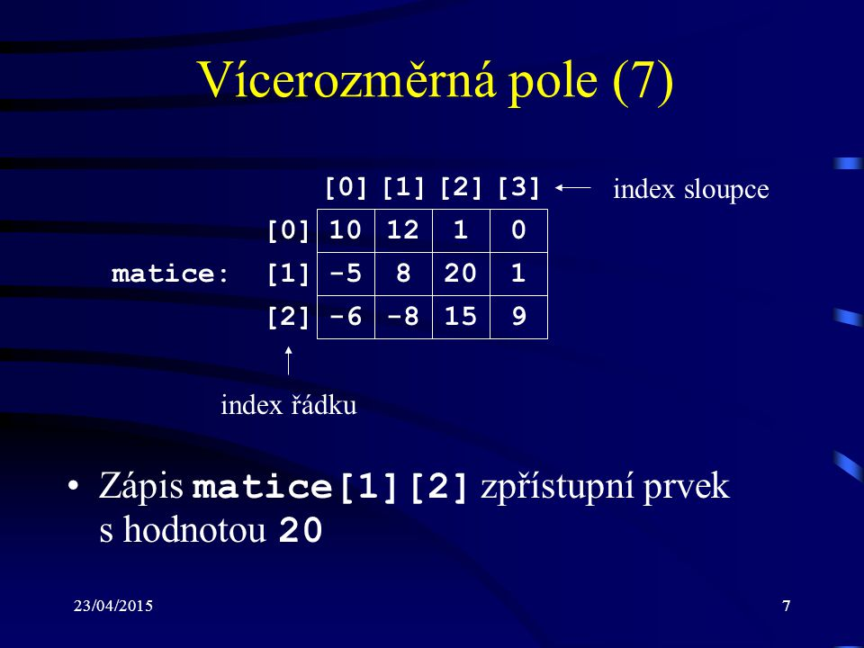 Vícerozměrná pole (7) [0] [1] [2] [3] index sloupce. [0] 10. 12. 1. matice: [1] -5. 8. 20.